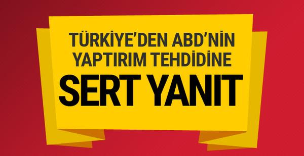 Türkiye'den ABD'nin tehdidine sert yanıt! Yaptırımlara karşılık...