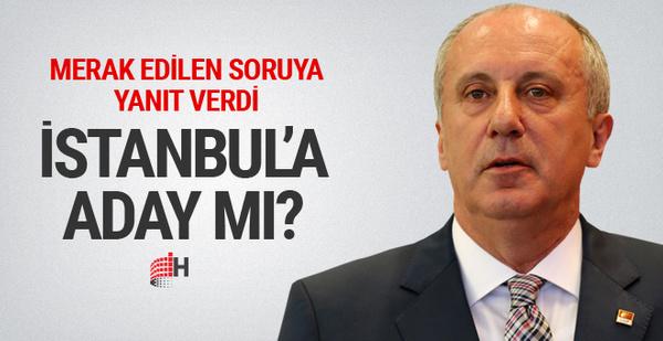 Muharrem İnce'den İstanbul adaylığı açıklaması