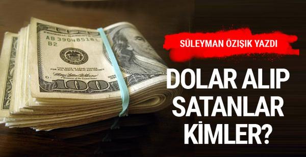 Doları alıp satan kimler? Süleyman Özışık yazdı