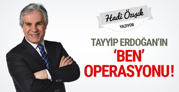 Tayyip Erdoğan'ın 'ben' operasyonu! Hadi Özışık yazdı