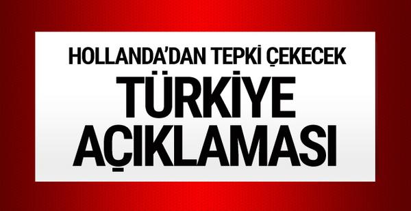 Hollanda'dan skandal Türkiye açıklaması!