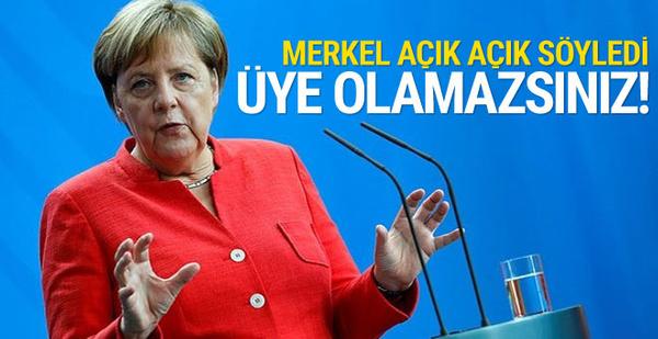 Merkel yüzlerine söyledi: Üye olamazsınız