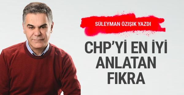 CHP'yi en iyi anlatan fıkra!.. Süleyman Özışık yazdı
