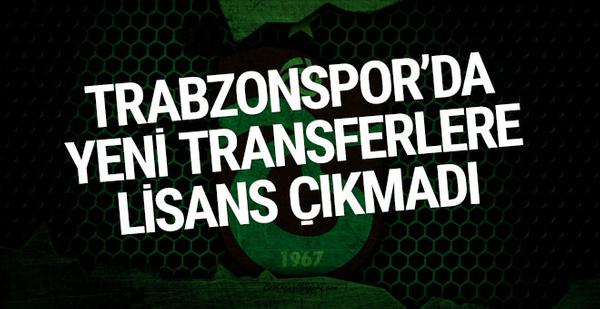 Trabzonspor'da yeni transferlere lisans çıkmadı