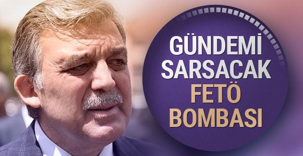 Abdullah Gül'le ilgili Ankara'yı sarsacak FETÖ ifadesi!
