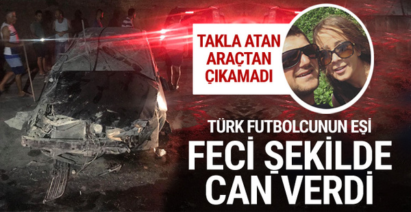 Takla atan arabadan çıkamadı! Futbolcunun eşi feci şekilde öldü