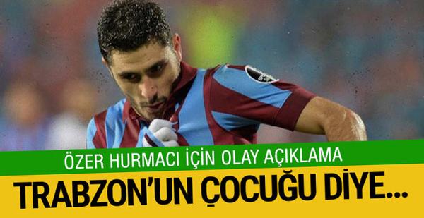 Trabzonspor'dan flaş Özer Hurmacı açıklaması!