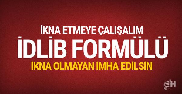 İşte Ankara'nın İdlib formülü!  İkna yoksa nokta imha...