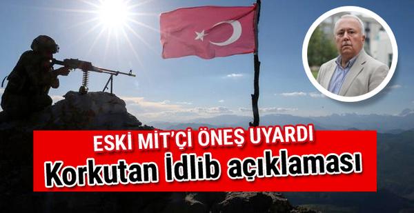 Eski MİT'çi Öneş'in korkutan İdlib açıklaması: Türk askerine...