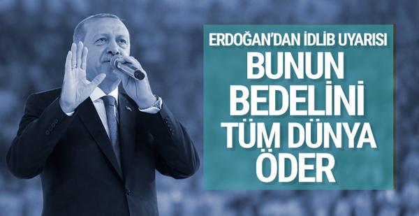 Erdoğan'dan dünyaya İdlib uyarısı