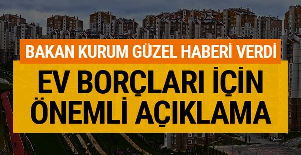 Ev borcu olanlar için Bakan Kurum'dan çok önemli açıklama