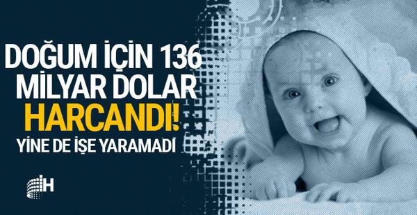 Doğum için 136 milyar dolar harcandı ama nafile