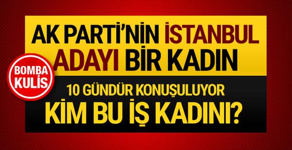 Bomba kulis! AK Parti'nin İstanbul başkan adayı bir kadın mı?..