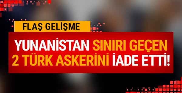 Yunanistan, sınırı geçen 2 Türk askerini iade etti!