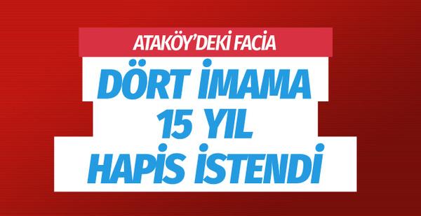 Ataköy'deki facia için 4 imama 15'er yıla kadar hapis istendi