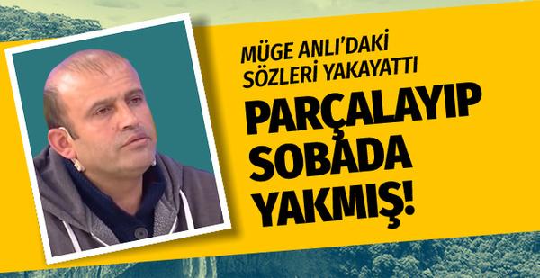 Feride Ercan: Müge Anlı'ya çıkmıştı! Cesedi Parçalayıp Sobada Yakmış