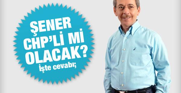 CHP'nin teklifine Şener ne dedi?