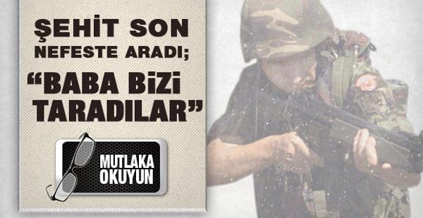 Şehit asker son nefeste babasını aradı