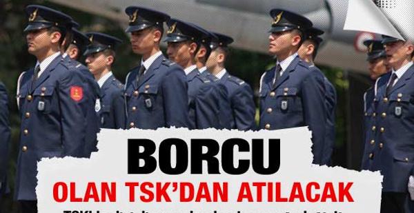 Borçlu asker TSK'dan atılacak