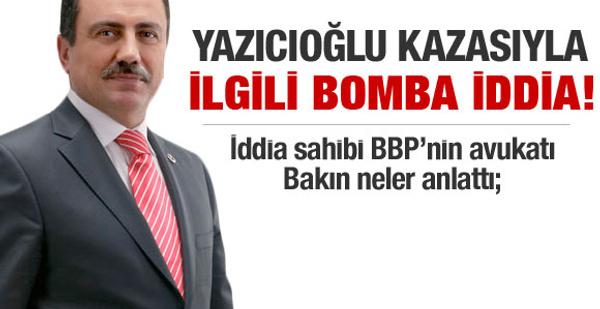 Yazıcıoğlu kazası ile ilgili bomba iddia!