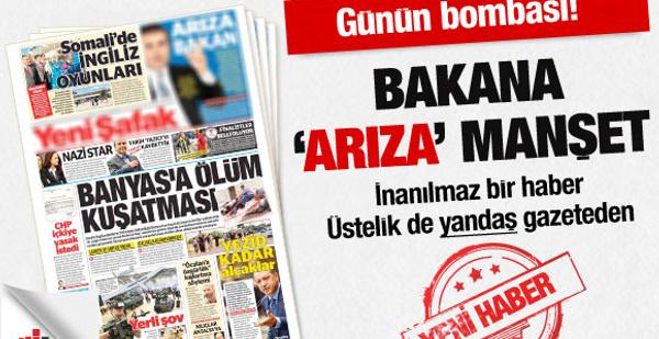 Yeni Şafak'tan 'Arıza Bakan' şoku!