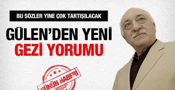 Gülen'den yeni Gezi Parkı yorumu