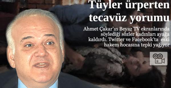 Ahmet Çakar'dan rezil tecavüz yorumu!