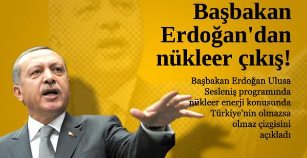 Başbakan Erdoğan'dan nükleer çıkış!