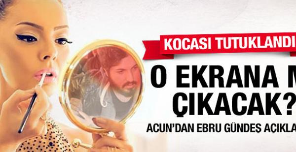 Acun'dan Ebru Gündeş açıklaması YENİ