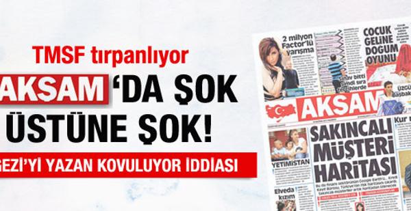 Akşam Gazetesi'nde şok üstüne şok!