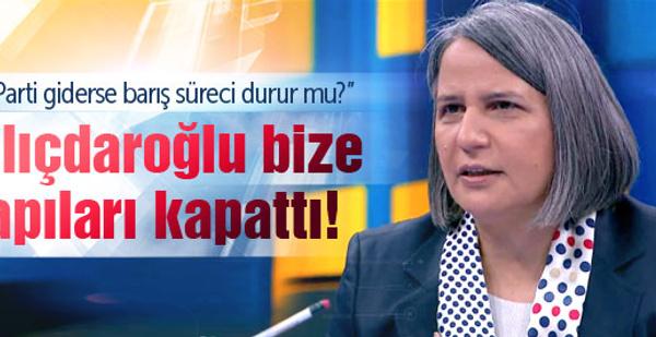 'Kılıçdaroğlu bize kapıları kapattı!'