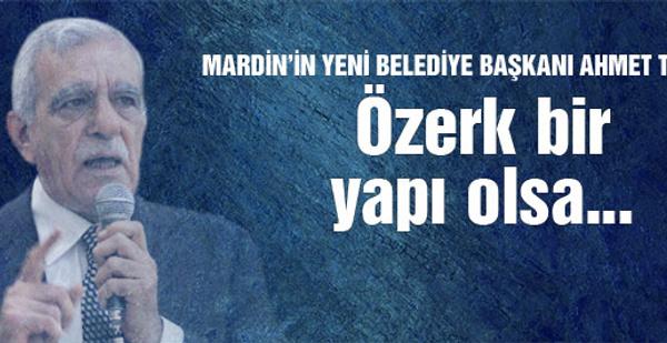 Ahmet Türk: Özerk bir yapı olsa...