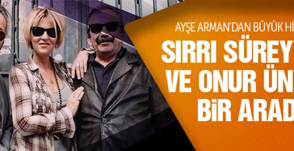 Ayşe Arman'dan Sırrı Süreyya ve Onur Ünlü bombası!