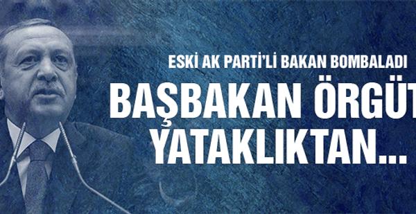 Eski AK Parti'li bombaladı: Başbakan örgüte yataklıktan...