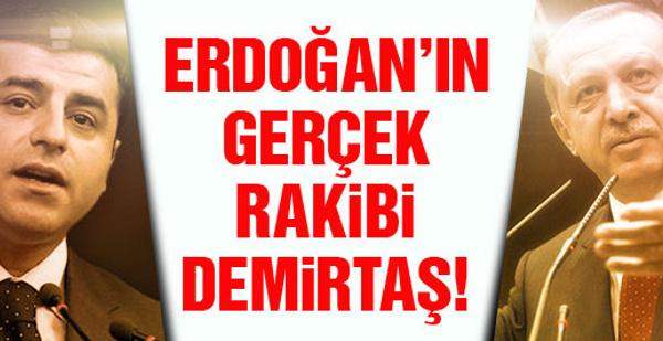 Erdoğan'ın gerçek ve tek rakibi Demirtaş!