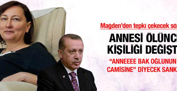 Erdoğan annesi ölünce değişti!