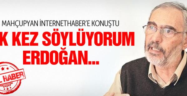 Etyen Mahçupyan bombası : 'İlk kez söylüyorum Erdoğan...'