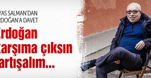 İlyas Salman'dan Erdoğan'a: Gelsin tartışalım