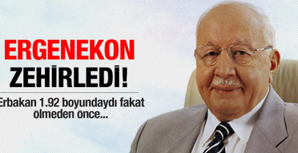 Erbakan'ı Ergenekon öldürttü!