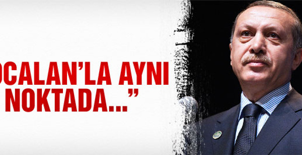 'Erdoğan ve Öcalan aynı şeyi söylüyor'