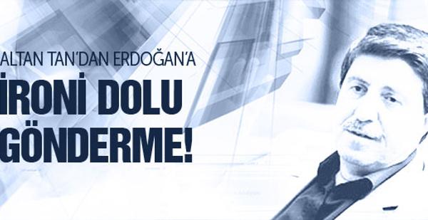 Altan Tan'dan Erdoğan'a ironi dolu gönderme!