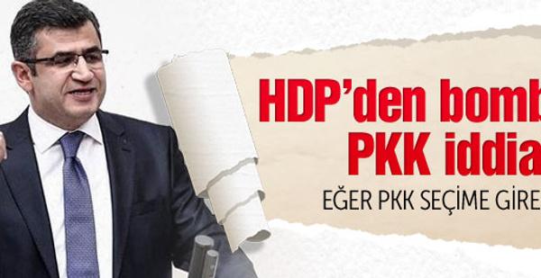 HDP'li vekilden bomba iddia PKK seçime girse...