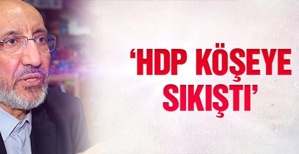 Abdurrahman Dilipak: HDP köşeye sıkıştı