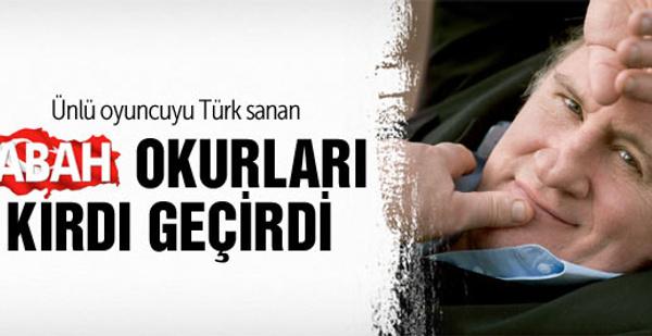 Gerard Depardieu'u Türk sanan Sabah okurları kırdı geçirdi