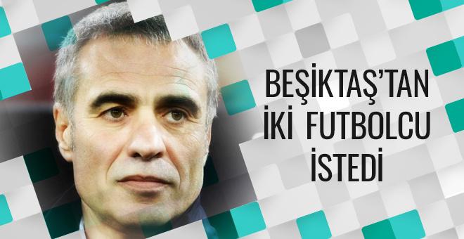 Ersun Yanal Beşiktaş'tan iki futbolcu istedi