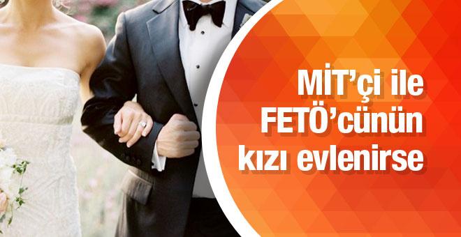 MİT'çi FETÖ'cünün kızıyla evlenirse