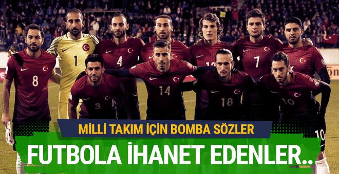 Milli Takım için bomba sözler! Futbola ihanet edenler...