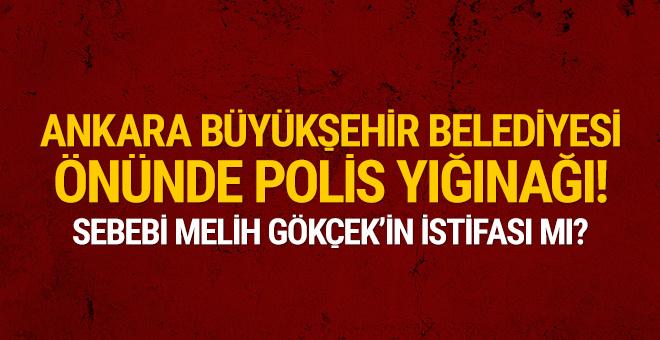 Ankara Büyükşehir Belediyesi'nin önünde polis yığınağı!