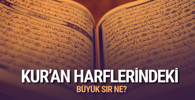 Kur'an-ı Kerim harflerinde büyük sır her şeyi anlatıyor