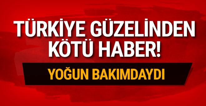 Yoğun bakımdaki Türkiye güzelinden kötü haber!